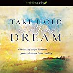 Take Hold of Your Dream: Five Easy Steps to Turn Your Dreams into Reality | Jentezen Franklin