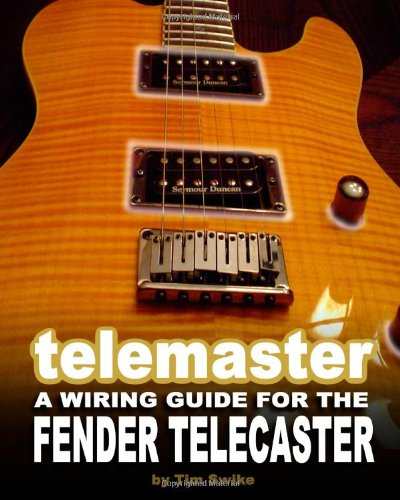 Telemaster A Wiring Guide For The Fender Telecaster PDF