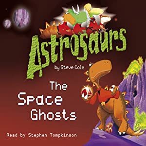 Astrosaurs: The Space Ghosts | [Steve Cole]