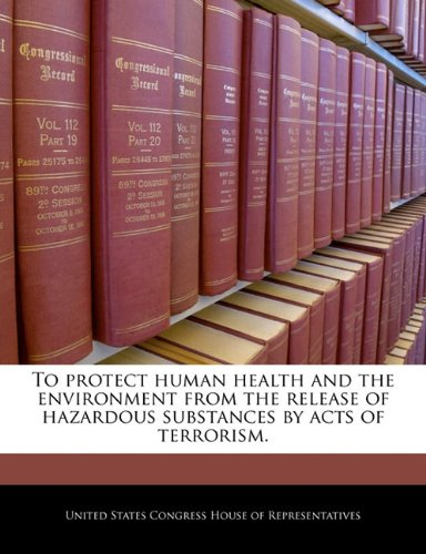 To protect human health and the environment from the release of hazardous substances by acts of terrorism.