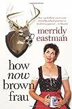 Merridy Eastman How Now Brown Frau
