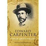 Edward Carpenter: A Life of Liberty and Loveby Sheila Rowbotham
