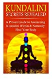 img - for Kundalini Secrets Revealed: A Proven Guide to Awakening Kundalini Within & Naturally Heal Your Body book / textbook / text book