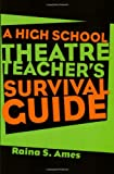 The High School Theatre Teacher's Survival Guide (0878302026) by Raina S. Ames