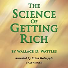 The Science of Getting Rich (       UNABRIDGED) by Wallace D. Wattles Narrated by Brian Holsopple
