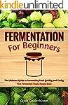 Fermentation For Beginners: The Ultim...