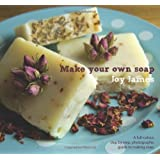 Make Your Own Soap: A Full-colour, Step-by-step, Photographic Guide to Making Soapby Joy James