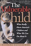 The Vulnerable Child: What Really Hurts America