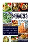 img - for Spiralizer: 365 Spiralizer Recipes For Paleo, Low Carb and Rapid Weight Loss Diets book / textbook / text book