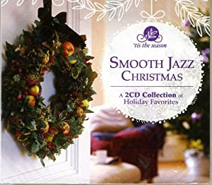 Smooth Jazz Christmas - A 2 CD Collection of Holiday Favorites