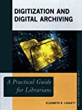 img - for Digitization and Digital Archiving: A Practical Guide for Librarians (Practical Guides for Librarians) book / textbook / text book