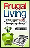 img - for Frugal Living: 25 Ridiculously Simple Ways to Cut Your Spending Through Frugal Living (frugal living tips, frugal hacks, how to save money) (frugal living, ways to save money, budgeting) book / textbook / text book