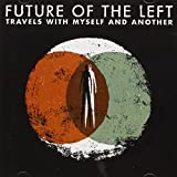 Travels With Myself And Another ~ Future of the Left