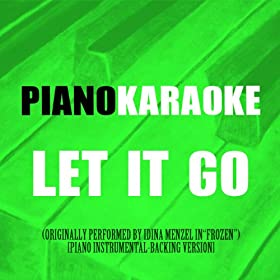 """Let It Go (Originally Performed by Idina Menzel in """"Frozen"""") [Piano Instrumental-Backing Version]"""