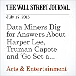Data Miners Dig for Answers About Harper Lee, Truman Capote and 'Go Set a Watchman' | Ellen Gamerman