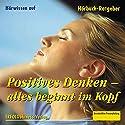 Positives Denken. Alles beginnt im Kopf Hörbuch von Dieter Ückermann Gesprochen von:  div.