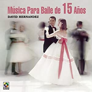 David Hernandez - Musica Para Baile De 15 Anos - Amazon.com Music
