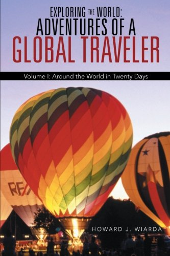 Exploring the World: Adventures of a Global Traveler: Around the World in Twenty Days