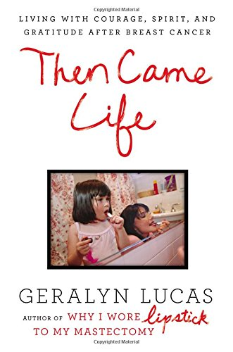 Then Came Life: Living With Courage, Spirit, And Gratitude After Breast Cancer