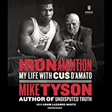 Iron Ambition: My Life with Cus D'Amato Audiobook by Mike Tyson Narrated by Adam Lazarre-White