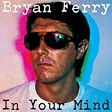 In Your Mindby Bryan Ferry