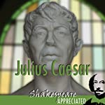 Julius Caesar: Shakespeare Appreciated (Unabridged, Dramatised, Commentary Options) | William Shakespeare,Simon Potter,David Cottis,Phil Viner,Jools Viner