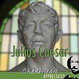 Julius Caesar: Shakespeare Appreciated (Unabridged, Dramatised, Commentary Options)