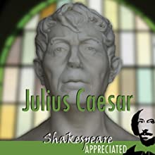 Julius Caesar: Shakespeare Appreciated (Unabridged, Dramatised, Commentary Options) (       UNABRIDGED) by William Shakespeare, Simon Potter, David Cottis, Phil Viner, Jools Viner Narrated by Joan Walker, Gregory Cox, Colin Campbell