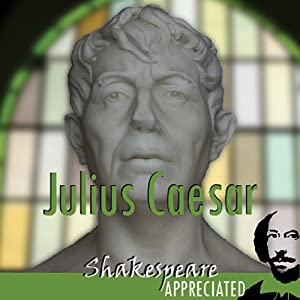 Julius Caesar: Shakespeare Appreciated (Unabridged, Dramatised, Commentary Options) | [William Shakespeare, Simon Potter, David Cottis, Phil Viner, Jools Viner]