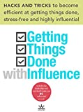 img - for Getting Things Done with Influence - Hacks and Tricks to Become Efficient at Getting Things Done, Stress-Free and Highly Influential: Includes the Leadership tool that'll make you #1 influential book / textbook / text book