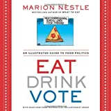 Eat Drink Vote: An Illustrated Guide to Food Politics (1609615867) by Nestle, Marion