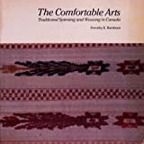 img - for The comfortable arts: Traditional spinning and weaving in Canada book / textbook / text book