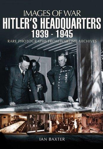 Hitler's Headquarters 1939 -1945 (Images of War)