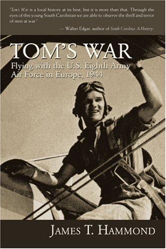 Guerra de Tom: volando con el octavo ejército fuerza aérea en Europa, 1944