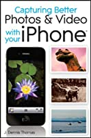 Capturing Better Photos and Video with your iPhone ebook download