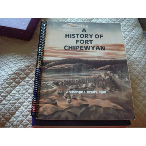 A History of Fort Chipewyan - Alberta's Oldest Continuously Inhabited Settlement archange3 J. brady