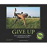 Give Up: Life's an Adventure for Most... a Concussion for You.: 150 Demotivation Posters ~ Paul Koehorst