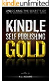 Kindle Publishing Gold: How to Make Money Online Self Publishing with Kindle Publishing (Kindle Publishing Series Book 1)