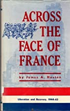 Across the face of France;: Liberation and…