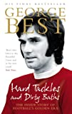 Hard Tackles and Dirty Baths: The Inside Story of Football's Golden Era (0091908760) by Best, George