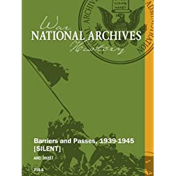 Barriers and Passes, 1939-1945 [SILENT]