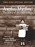 Awake, My Soul: The Story of the Sacred Harp [Two-Disc Special Edition]