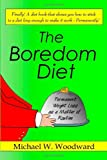 img - for The Boredom Diet: Permanent Weight Loss as a Matter of Routine book / textbook / text book