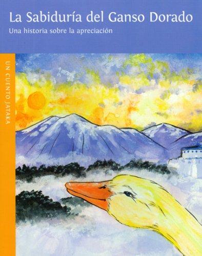 La Sabiduria del Ganso Dorado = Wisdom of the Golden Goose (Un Cuento Jataka/ Jataka Tale)