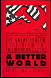 A Better World-The Great Schism: Stalinism and the American Intellectuals (Touchstone Books (Paperback)) (0671492675) by O'Neill, William L.