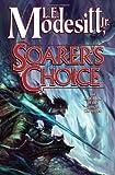 Soarer's Choice (Corean Chronicles, Book 6) (0765316471) by Modesitt, L. E.