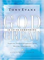 God Is Up To Something Great: Turning Your Yesterdays into Better Tomorrows (Life Change Books)