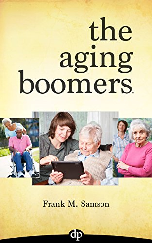 The Aging Boomers: Answers to Critical Questions for You, Your Parents and Loved Ones PDF