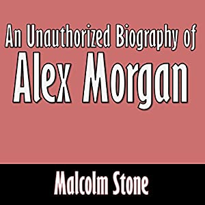 An Unauthorized Biography of Alex Morgan Audiobook