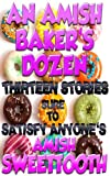 img - for An Amish Baker's Dozen - Thirteen Stories Sure To Satisfy Anyone's Amish Sweettooth book / textbook / text book
